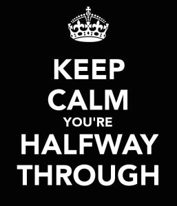 keep-calm-you-re-halfway-through